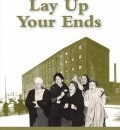 Cover image for Lay Up Your Ends by The Charabanc Theatre Company