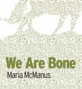 Cover image for We are Bone by Maria McManus